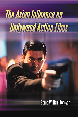 The Asian Influence on Hollywood Action Films By Donovan, Barna William